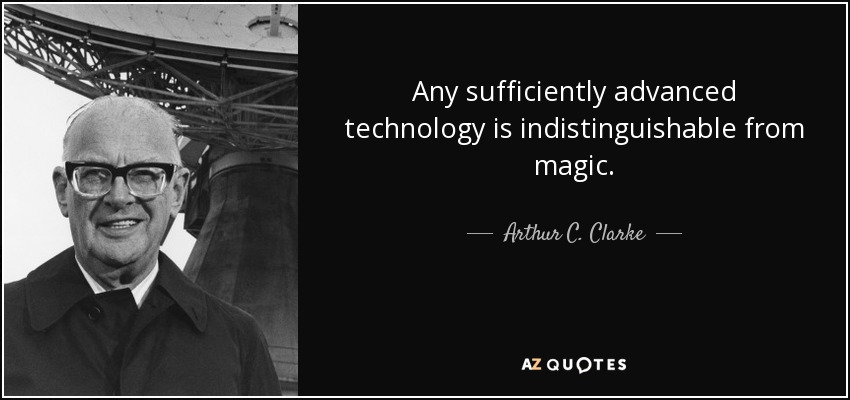 quote-any-sufficiently-advanced-technology-is-indistinguishable-from-magic-arthur-c-clarke-5-73-74